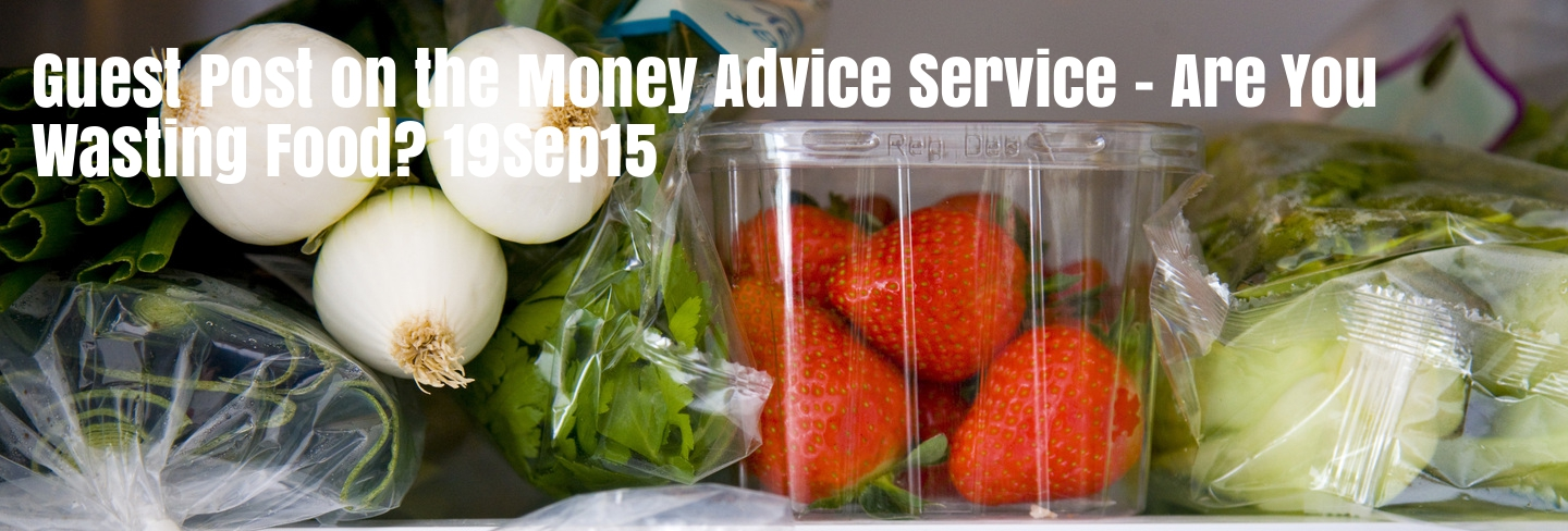 Guest Post on the Money Advice Service - Are You Wasting Food? 19Sep15