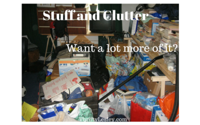Stuff and Clutter. I don't want any more of it.